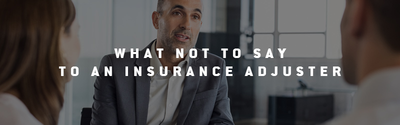 What not to say to an insurance adjuster